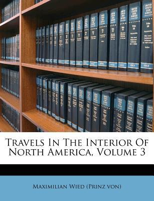 Travels in the Interior of North America, Volume 3