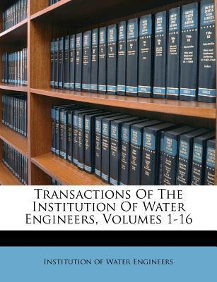 Transactions of the Institution of Water Engineers, Volumes 1-16