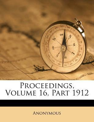 Proceedings, Volume 16, Part 1912