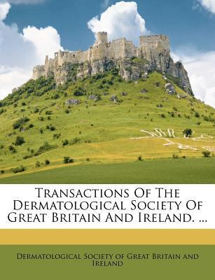 Transactions of the Dermatological Society of Great Britain and Ireland. ...