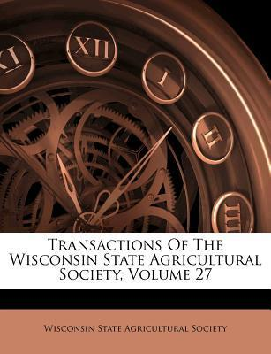 Transactions of the Wisconsin State Agricultural Society, Volume 27
