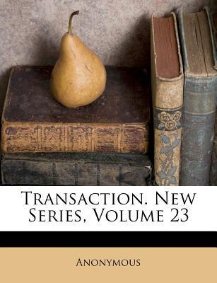 Transaction. New Series, Volume 23