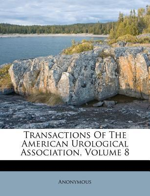 Transactions of the American Urological Association, Volume 8
