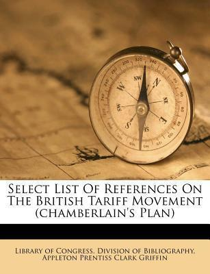 Select List of References on the British Tariff Movement (Chamberlain's Plan)