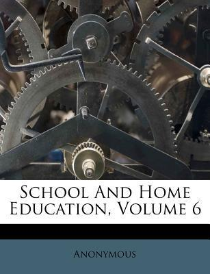 School and Home Education, Volume 6
