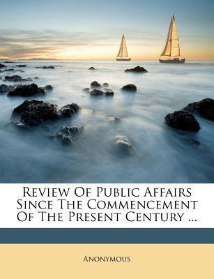 Review of Public Affairs Since the Commencement of the Present Century ...