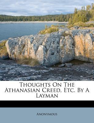 Thoughts on the Athanasian Creed, Etc. by a Layman