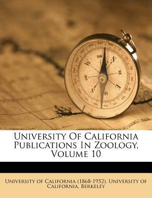University of California Publications in Zoology, Volume 10