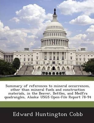 Summary of References to Mineral Occurrences, Other Than Mineral Fuels and Construction Materials, in the Beaver, Bettles, and Medfra Quadrangles, ALA