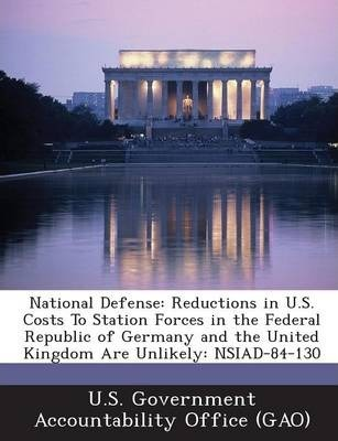 National Defense  Reductions in U.S. Costs to Station Forces in the Federal Republic of Germany and the United Kingdom Are Unlikely Nsi