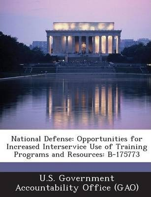 National Defense  Opportunities for Increased Interservice Use of Training Programs and Resources B-175773
