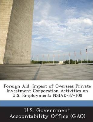 Foreign Aid  Impact of Overseas Private Investment Corporation Activities on U.S. Employment Nsiad-87-109