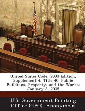 United States Code, 2000 Edition, Supplement 4, Title 40  Public Buildings, Property, and the Works January 3, 2005