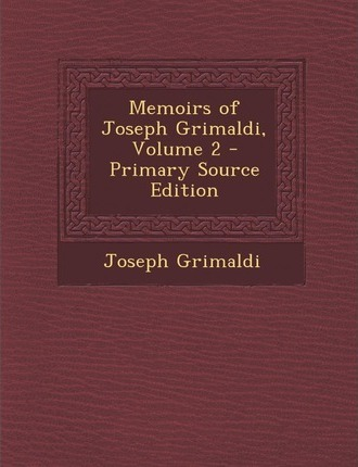 Memoirs of Joseph Grimaldi, Volume 2