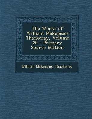 The Works of William Makepeace Thackeray, Volume 20 - Primary Source Edition