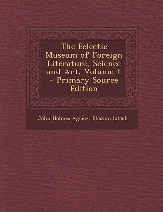 Eclectic Museum of Foreign Literature, Science and Art, Volume 1