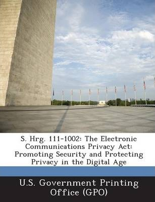S. Hrg. 111-1002  The Electronic Communications Privacy ACT Promoting Security and Protecting Privacy in the Digital Age