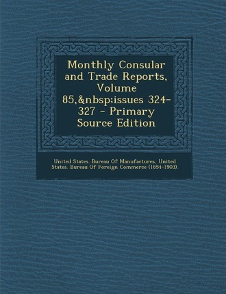 Monthly Consular and Trade Reports, Volume 85, Issues 324-327
