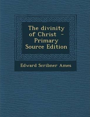 The Divinity of Christ - Primary Source Edition