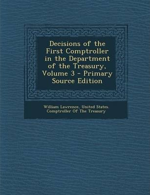 Decisions of the First Comptroller in the Department of the Treasury, Volume 3 - Primary Source Edition