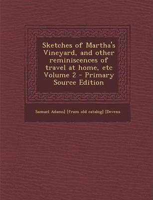 Sketches of Martha's Vineyard, and Other Reminiscences of Travel at Home, Etc Volume 2