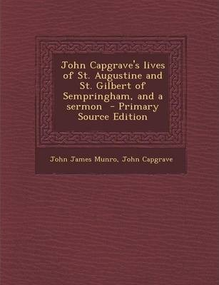 John Capgrave's Lives of St. Augustine and St. Gilbert of Sempringham, and a Sermon