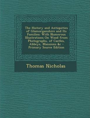The History and Antiquities of Glamorganshire and Its Families  With Numerous Illustrations on Wood from Photographs, of Castles, Abbeys, Mansions &C