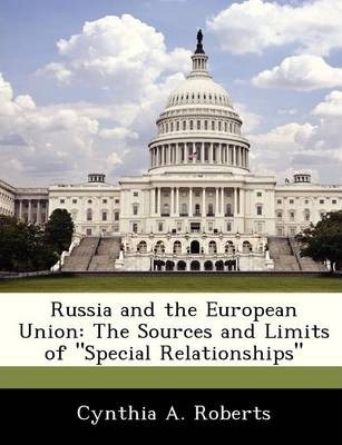 Russia and the European Union  The Sources and Limits of Special Relationships
