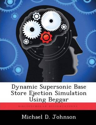 Dynamic Supersonic Base Store Ejection Simulation Using Beggar
