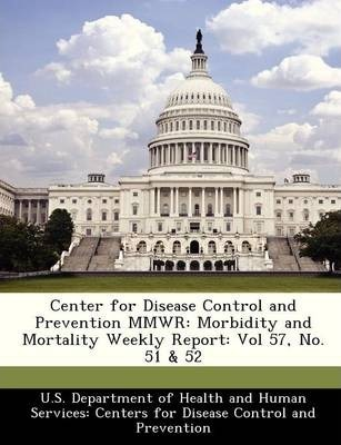 Center for Disease Control and Prevention Mmwr  Morbidity and Mortality Weekly Report Vol 57, No. 51 & 52