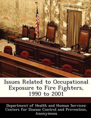 Issues Related to Occupational Exposure to Fire Fighters, 1990 to 2001
