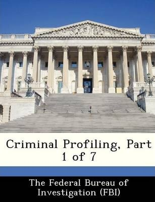 Criminal Profiling, Part 1 of 7 : The Federal Bureau of