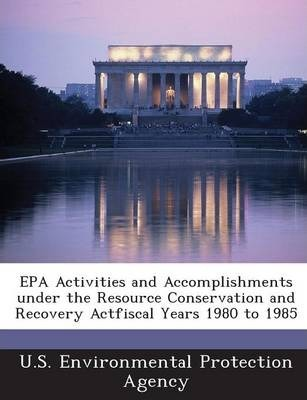 EPA Activities and Accomplishments Under the Resource Conservation and Recovery Actfiscal Years 1980 to 1985
