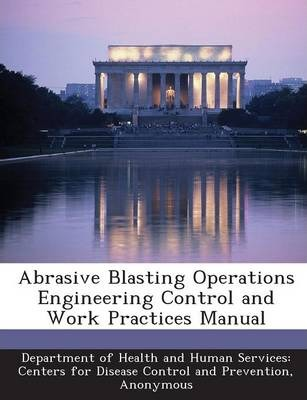 Abrasive Blasting Operations Engineering Control and Work Practices Manual