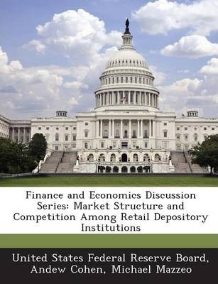 Finance and Economics Discussion Series  Market Structure and Competition Among Retail Depository Institutions