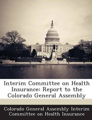 Interim Committee on Health Insurance  Report to the Colorado General Assembly