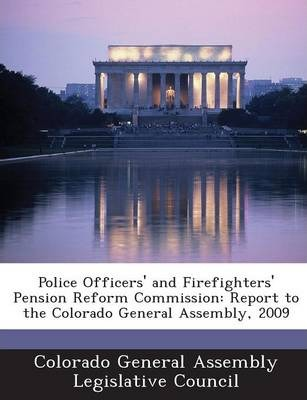 Police Officers' and Firefighters' Pension Reform Commission  Report to the Colorado General Assembly, 2009