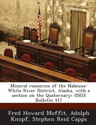 Mineral Resources of the Nabesna-White River District, Alaska, with a Section on the Quaternary  Usgs Bulletin 417