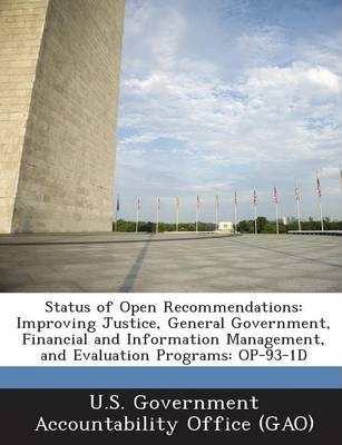 Status of Open Recommendations  Improving Justice, General Government, Financial and Information Management, and Evaluation Programs Op-93-1d