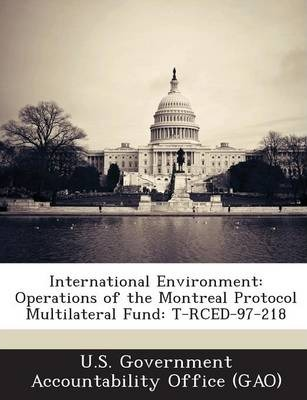 International Environment : Operations of the Montreal Protocol Multilateral Fund: T-Rced-97-218