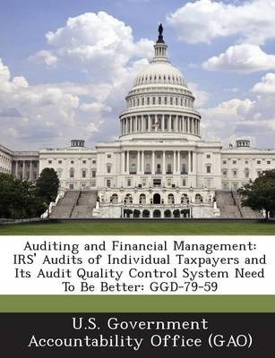 Auditing and Financial Management  IRS' Audits of Individual Taxpayers and Its Audit Quality Control System Need to Be Better Ggd-79-59