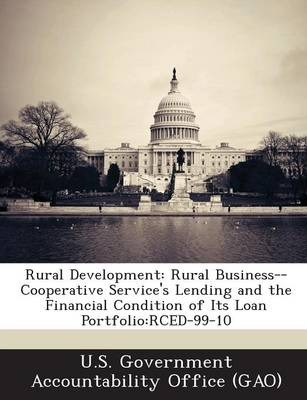 Rural Development  Rural Business--Cooperative Service's Lending and the Financial Condition of Its Loan Portfolio Rced-99-10