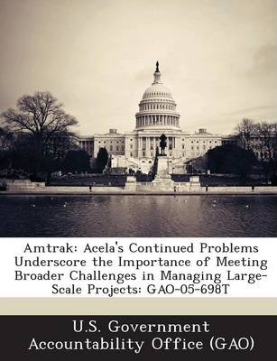 Amtrak  Acela's Continued Problems Underscore the Importance of Meeting Broader Challenges in Managing Large-Scale Projects G