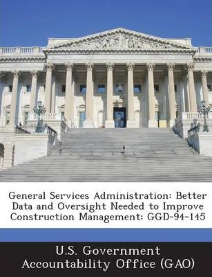 General Services Administration  Better Data and Oversight Needed to Improve Construction Management Ggd-94-145