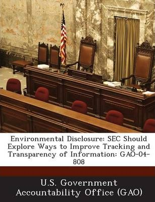 Environmental Disclosure : SEC Should Explore Ways to Improve Tracking and Transparency of Information: Gao-04-808