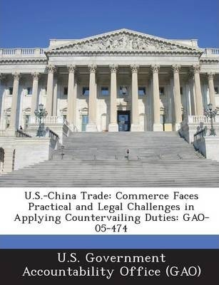 U.S.-China Trade  Commerce Faces Practical and Legal Challenges in Applying Countervailing Duties Gao-05-474