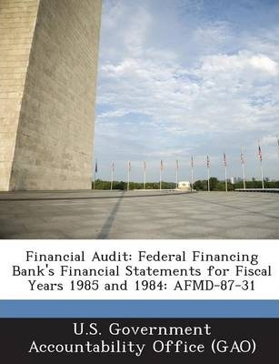 Financial Audit  Federal Financing Bank's Financial Statements for Fiscal Years 1985 and 1984 Afmd-87-31
