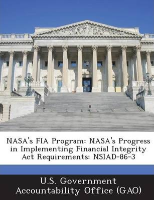 NASA's Fia Program  NASA's Progress in Implementing Financial Integrity ACT Requirements Nsiad-86-3