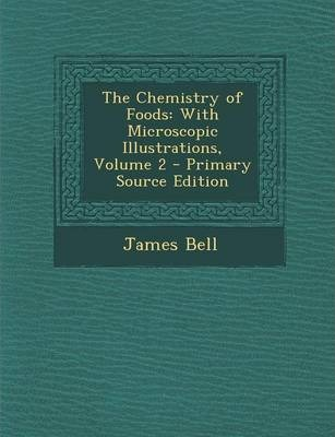The Chemistry of Foods  With Microscopic Illustrations, Volume 2