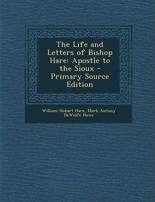 The Life and Letters of Bishop Hare  Apostle to the Sioux